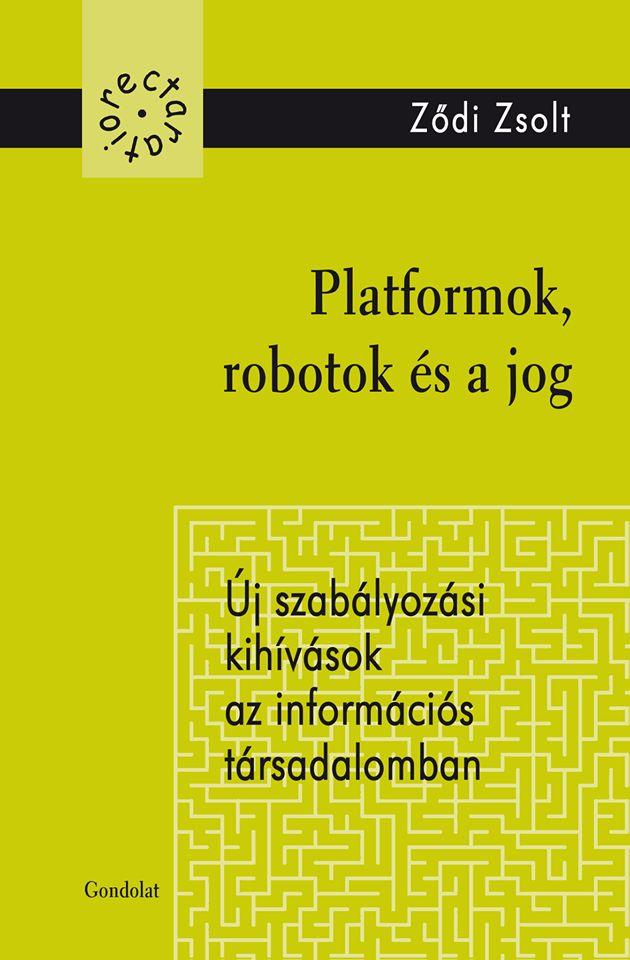 Platformok, robotok és a jog. Új szabályozási kihívások az információs társadalomban